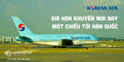 KOREAN AIR GIA HẠN KHUYẾN MÃI MỘT CHIỀU ĐI HÀN QUỐC