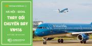 VIETNAM AIRLINES THAY ĐỔI LỊCH CHUYẾN BAY VN416  GIỮA HÀ NỘI VÀ SEOUL GIAI ĐOẠN TỪ 27/02/2020 - 28/03/2020