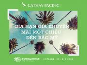 CATHAY PACIFIC GIA HẠN KHUYẾN MẠI MỘT CHIỀU ĐẾN BẮC MỸ