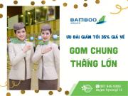 GOM CHUNG THẮNG LỚN - ƯU ĐÃI TỪ BAMBOO AIRWAYS KHI MUA VÉ MÁY BAY THEO NHÓM