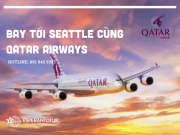 BAY TỚI SEATTLE CÙNG QATAR AIRWAYS