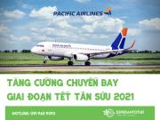 PACIFIC AIRLINES MỞ BÁN TĂNG CƯỜNG NHIỀU CHUYẾN BAY GIAI ĐOẠN TẾT TÂN SỬU 2021