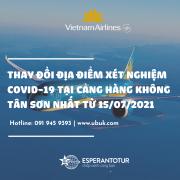 THAY ĐỔI ĐỊA ĐIỂM XÉT NGHIỆM COVID-19 TẠI CẢNG HÀNG KHÔNG TÂN SƠN NHẤT TỪ 15/07/2021
