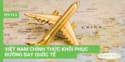 VIETNAM CHÍNH THỨC KHÔI PHỤC ĐƯỜNG BAY QUỐC TẾ THƯỜNG LỆ TỪ 15/09/2020