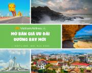 VIETNAM AIRLINES MỞ BÁN GIÁ ƯU ĐÃI CÁC ĐƯỜNG BAY MỚI
