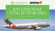 BAY LINH HOẠT CÙNG JETSTAR ASIA