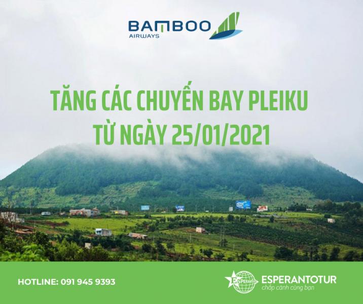 BAMBOO AIRWAYS TĂNG CÁC CHUYẾN BAY ĐI/ĐẾN PLEIKU TỪ NGÀY 25/01/2021