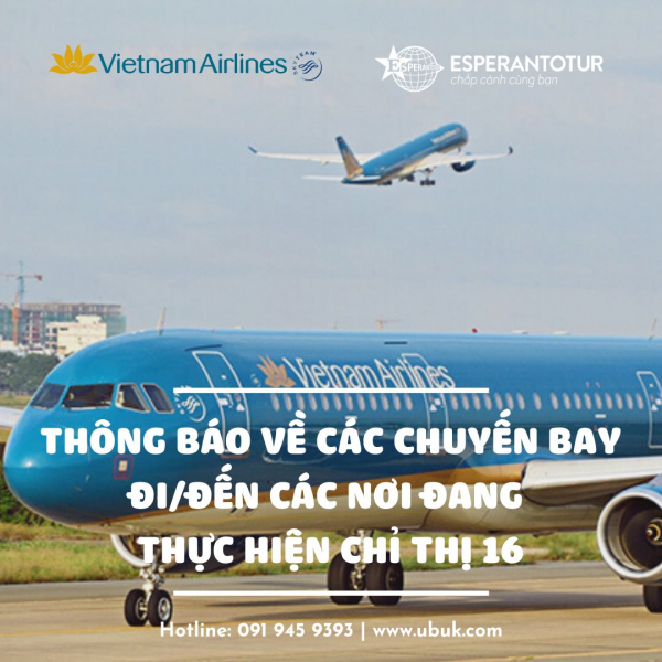 VIETNAM AIRLINE THÔNG BÁO VỀ CÁC CHUYẾN BAY ĐI/ĐẾN CÁC NƠI ĐANG THỰC HIỆN CHỈ THỊ 16