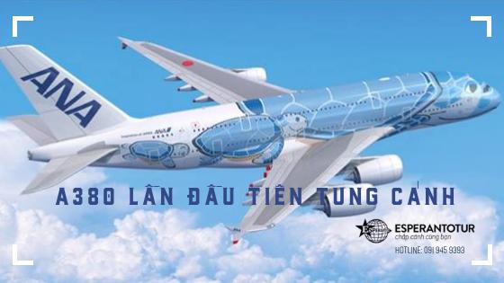 A380 ĐẦU TIÊN CỦA ANA TUNG CÁNH