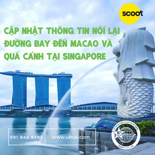 SCOOT CẬP NHẬT THÔNG TIN NỐI LẠI ĐƯỜNG BAY ĐẾN MACAO VÀ QUÁ CẢNH TẠI SINGAPORE