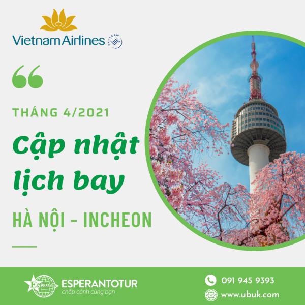 VNA CẬP NHẬT LỊCH BAY THÁNG 4/2021 CHUYẾN BAY HÀ NỘI - INCHEON