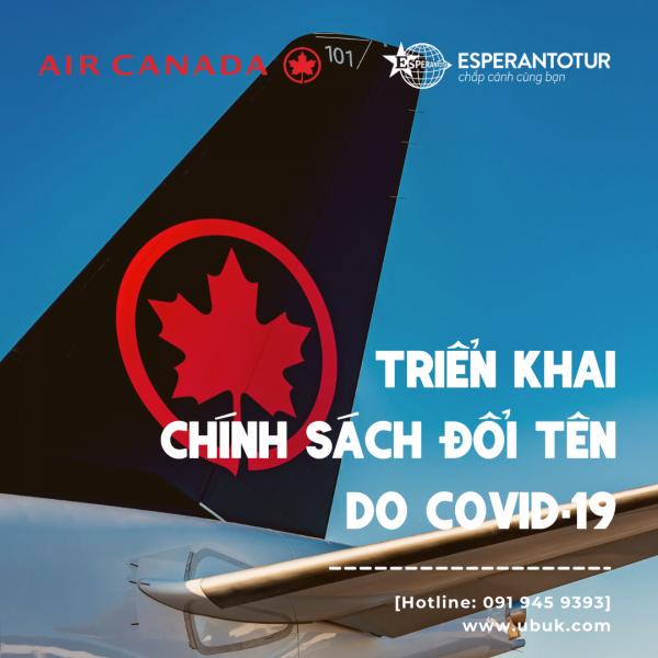 AIR CANADA TRIỂN KHAI CHÍNH SÁCH ĐỔI TÊN DO COVID-19