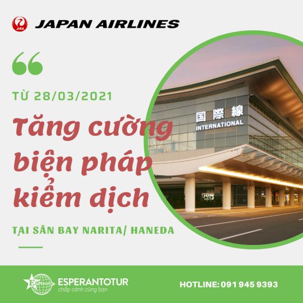 JAPAN AIRLINES THÔNG BÁO TĂNG CƯỜNG BIỆN PHÁP KIỂM DỊCH TẠI SÂN BAY NARITA/ HANEDA TỪ NGÀY 28/03/2021