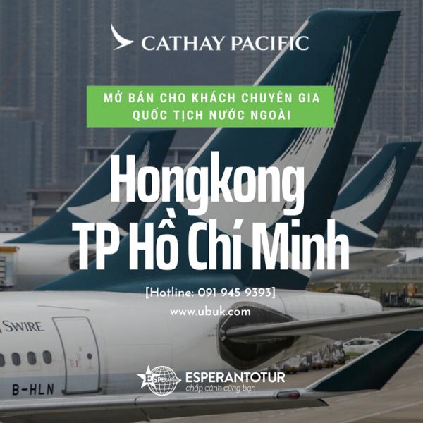 CATHAY PACIFIC MỞ BÁN CHUYẾN BAY HONGKONG - TP HỒ CHÍ MINH CHO KHÁCH CHUYÊN GIA QUỐC TỊCH NƯỚC NGOÀI