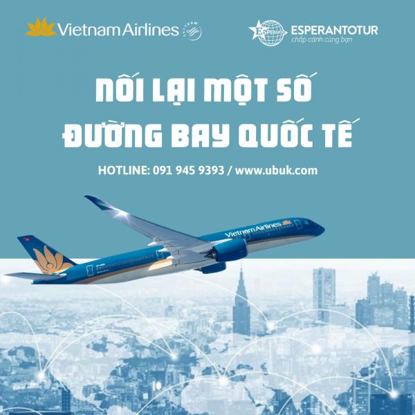 VIETNAM AIRLINES NỐI LẠI MỘT SỐ ĐƯỜNG BAY CÁC ĐƯỜNG QUỐC TẾ TRONG THÁNG 4