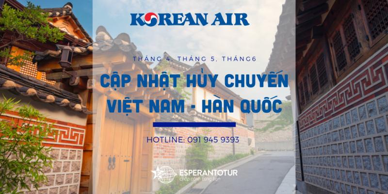 KOREAN AIR CẬP NHẬT LỊCH HỦY CHUYẾN TRONG THÁNG 4, THÁNG 5&THÁNG 6