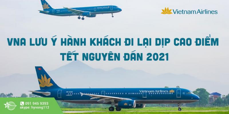 VIETNAM AIRLINES LƯU Ý HÀNH KHÁCH ĐI LẠI DỊP CAO ĐIỂM TẾT NGUYÊN ĐÁN 2021