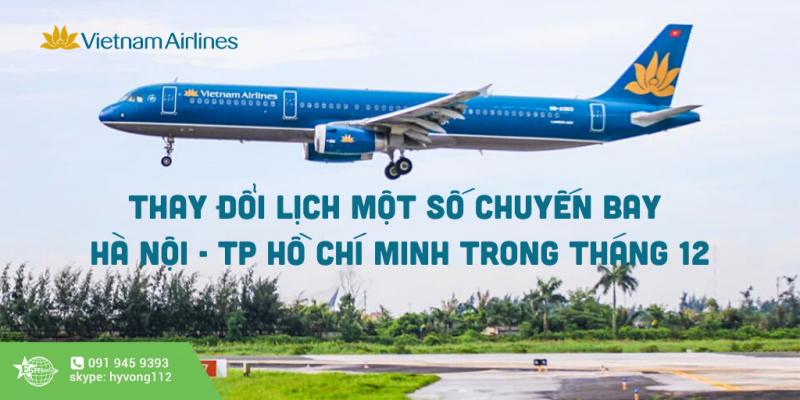 VIETNAM AIRLINES THAY ĐỔI LỊCH MỘT SỐ CHUYẾN BAY HÀ NỘI - TP HỒ CHÍ MINH TRONG THÁNG 12