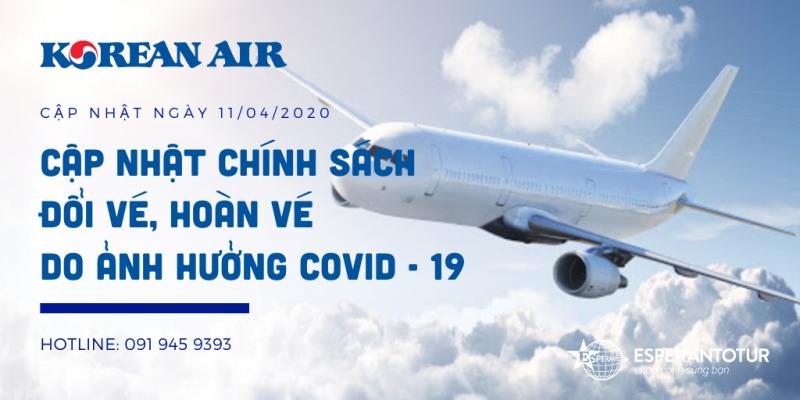 KOREAN AIR CẬP NHẬT CHÍNH SÁCH ĐỔI VÉ, HOÀN VÉ ĐỐI VỚI CÁC CHUYẾN BAY BỊ HỦY DO COVID-19