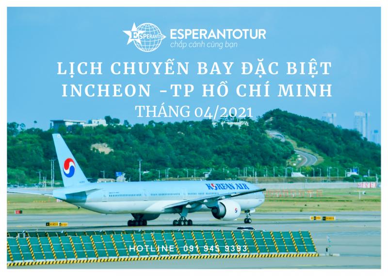 LỊCH BAY CHUYẾN BAY ĐẶC BIỆT INCHEON/TP HỒ CHÍ MINH THÁNG 4/2021