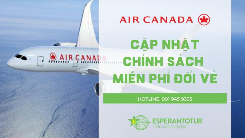 AIR CANADA CẬP NHẬT CHÍNH SÁCH MIỄN PHÍ ĐỔI VÉ