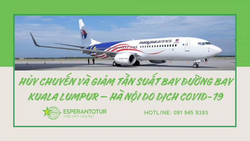 MALAYSIA AIRLINES THÔNG BÁO HỦY CHUYẾN VÀ GIẢM TẦN SUẤT BAY ĐƯỜNG BAY KUALA LUMPUR – HÀ NỘI DO DỊCH COVID-19
