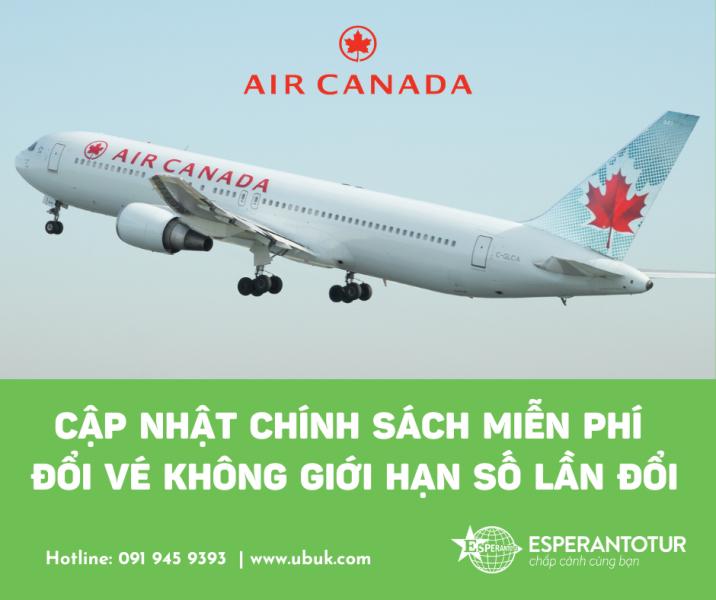AIR CANADA CẬP NHẬT CHÍNH SÁCH MIỄN PHÍ ĐỔI VÉ KHÔNG GIỚI HẠN SỐ LẦN ĐỔI