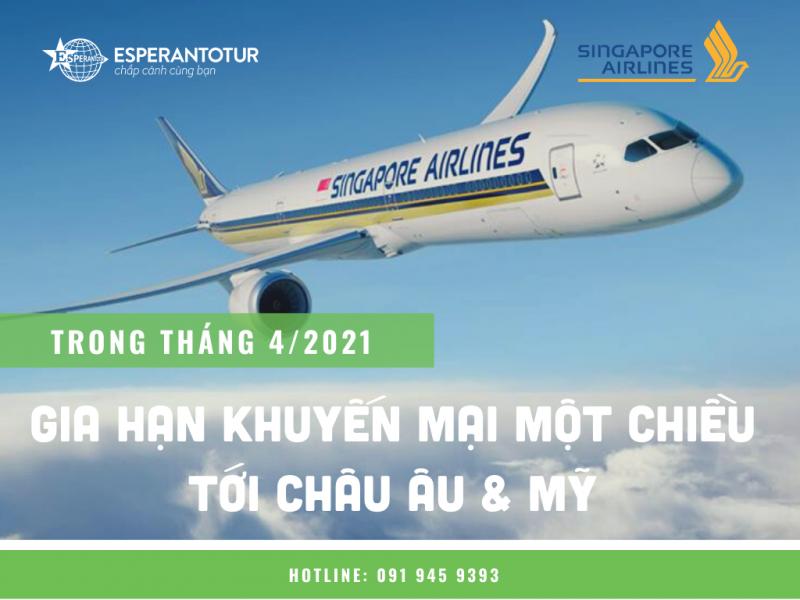 SINGAPORE AIRLINES GIA HẠN KHUYẾN MẠI MỘT CHIỀU TỚI CHÂU ÂU & MỸ TRONG THÁNG 4/2021