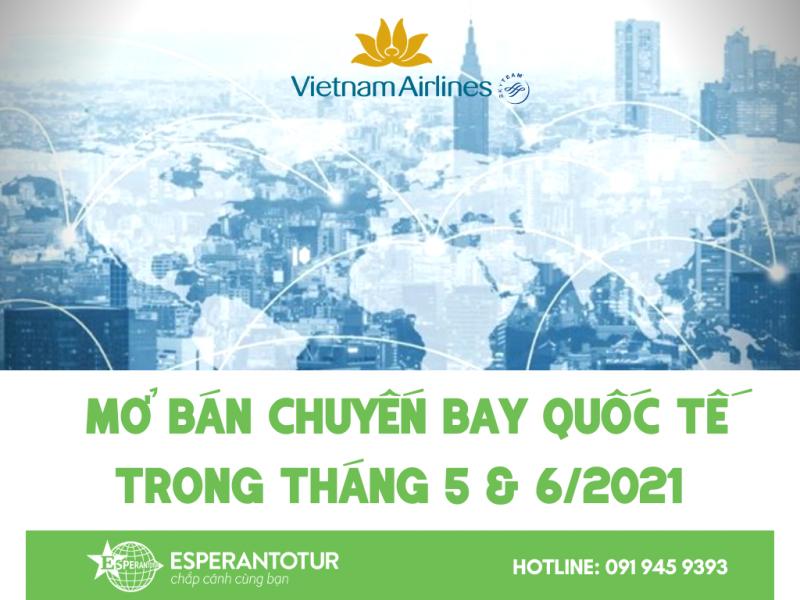VIETNAM AIRLINES MỞ BÁN CHUYẾN BAYQUỐC TẾ TRONG THÁNG 5 & 6/2021
