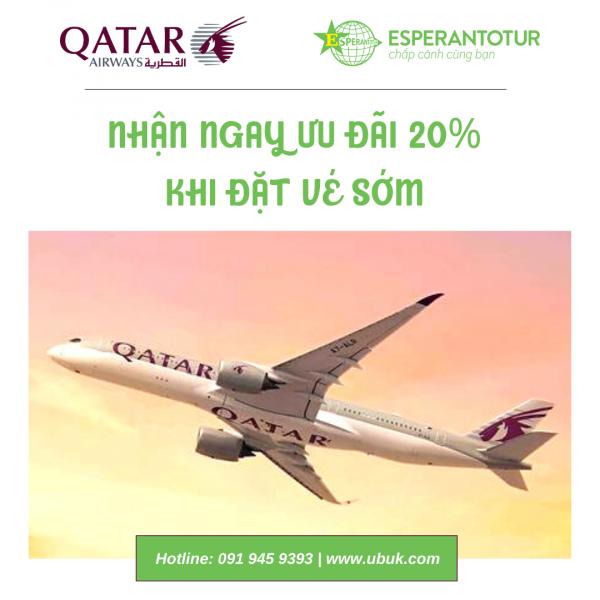 NHẬN NGAY ƯU ĐÃI 20% KHI ĐẶT VÉ SỚM CÙNG QATAR AIRWAYS