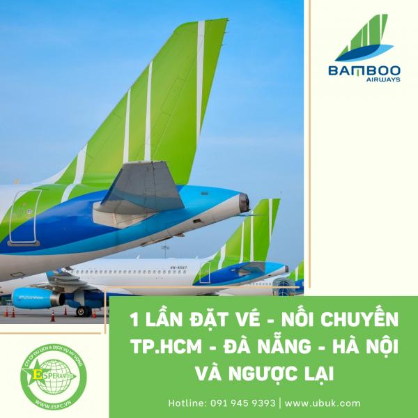 1 LẦN ĐẶT VÉ - NỐI CHUYẾN TP.HCM - ĐÀ NẴNG - HÀ NỘI VÀ NGƯỢC LẠI CÙNG BAMBOO AIRWAYS