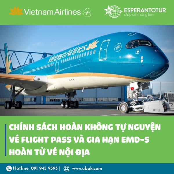 VIETNAM AIRLINES TRIỂN KHAI CHÍNH SÁCH HOÀN KHÔNG TỰ NGUYỆN VÉ FLIGHT PASS VÀ GIA HẠN EDM-S HOÀN TỪ VÉ NỘI ĐỊA
