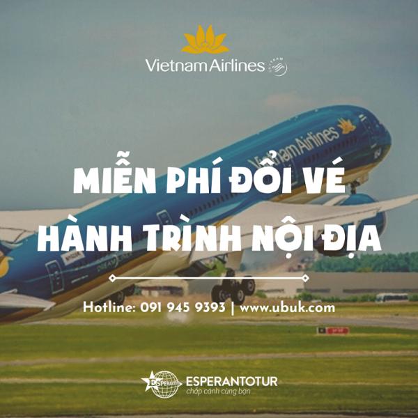 VIETNAM AIRLINES MIỄN PHÍ ĐỔI VÉ HÀNH TRÌNH NỘI ĐỊA