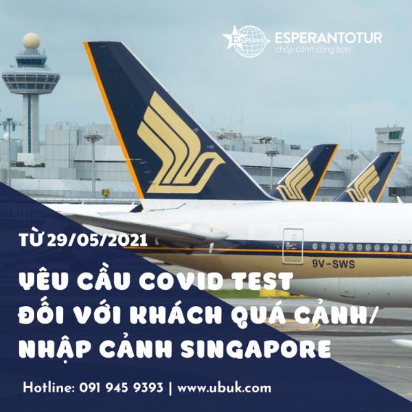 SINGAPORE AIRLINES THÔNG BÁO YÊU CẦU COVID TEST ĐỐI VỚI KHÁCH QUÁ CẢNH/NHẬP CẢNH SINGAPORE TỪ 29/05/2021