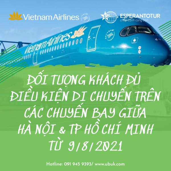 ĐỐI TƯỢNG KHÁCH ĐỦ ĐIỀU KIỆN DI CHUYẾN TRÊN CÁC CHUYẾN BAY CỦA VIETNAM AIRLINES GIỮA HÀ NỘI & TP HỒ CHÍ MINH TỪ 9/8/2021