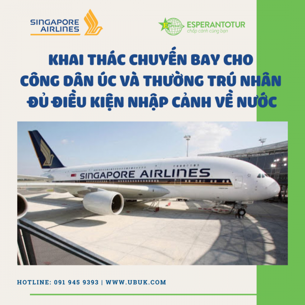 SINGAPORE AIRLINES KHAI THÁC CHUYẾN BAY CHO CÔNG DÂN ÚC VÀ THƯỜNG TRÚ NHÂN ĐỦ ĐIỀU KIỆN NHẬP CẢNH VỀ NƯỚC