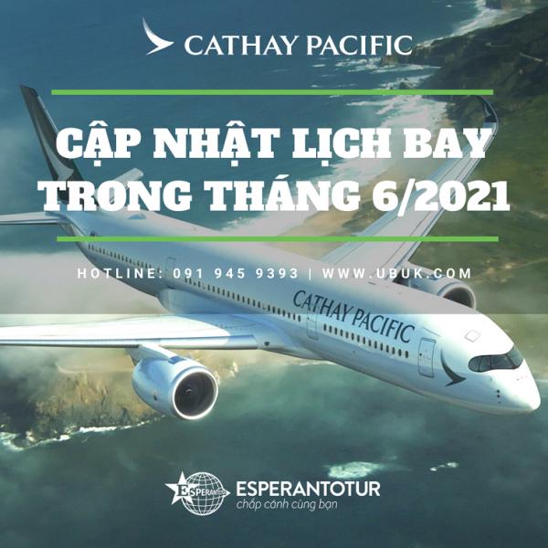 CATHAY PACIFIC CẬP NHẬT LỊCH BAY TRONG THÁNG 6/2021