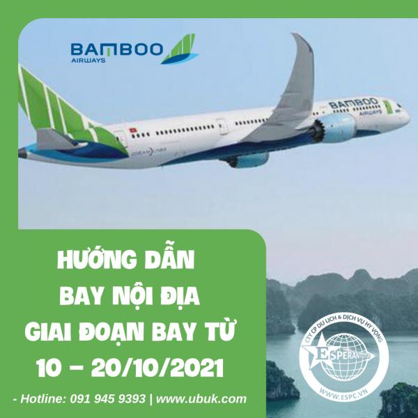 BAMBOO AIRWAYS HƯỚNG DẪN BAY NỘI ĐỊA GIAI ĐOẠN BAY TỪ 10 – 20/10/2021
