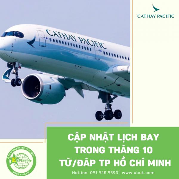 CATHAY PACIFIC CẬP NHẬT LỊCH BAY TRONG THÁNG 10 TỪ/ĐÁP TP HỒ CHÍ MINH