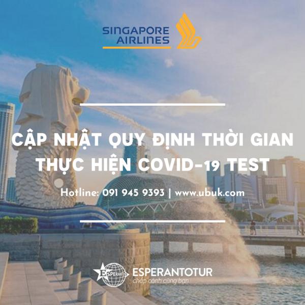 CẬP NHẬT QUY ĐỊNH THỜI GIAN THỰC HIỆN COVID-19 TEST TẠI SINGAPORE