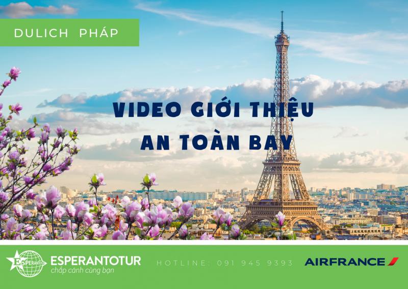 VIDEO GIỚI THIỆU AN TOÀN BAY CỦA AIR FRANCE  - MỘT LỜI MỜI HẤP DẪN KHÁCH HÀNG ĐẾN VỚI NƯỚC PHÁP THANH LỊCH