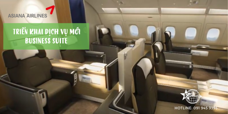 ASIANA AIRLINES TRIỂN KHAI DỊCH VỤ BUSINESS SUITE THAY CHO DỊCH VỤ FIRST CLASS