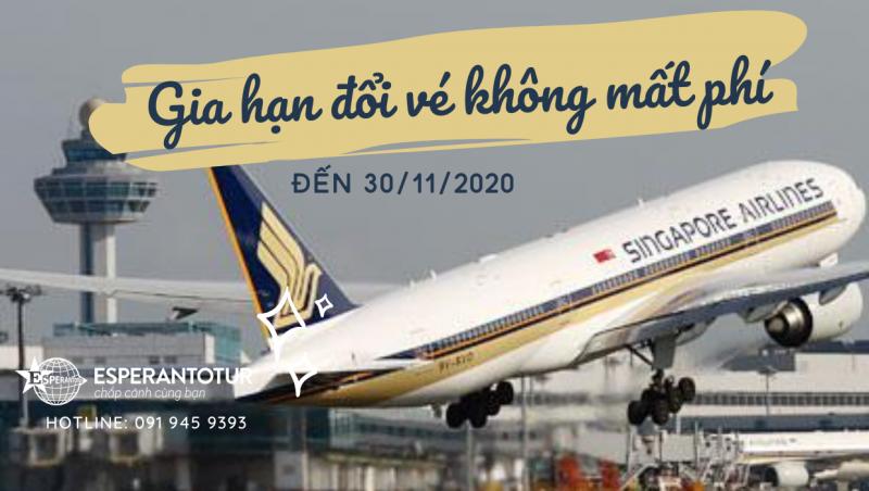 SINGAPORE AIRLINES GIA HẠN ĐỔI VÉ KHÔNG MẤT PHÍ ĐẾN HẾT 30/11/2020