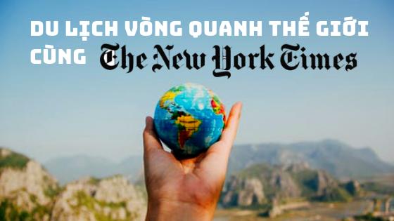 DU LỊCH VÒNG QUANH THẾ GIỚI CÙNG BÁO NEW YORK TIMES