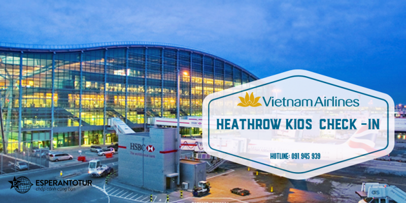 CHECK - IN VIETNAM AIRLINES DỄ DÀNG TẠI SÂN BAY HEATHROW, ANH